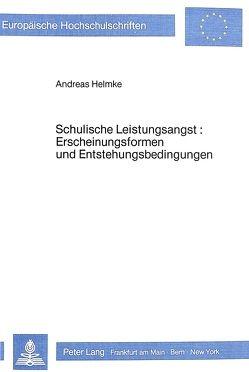 Schulische Leistungsangst: Erscheinungsformen und Entstehungs- bedingungen von Helmke,  Andreas