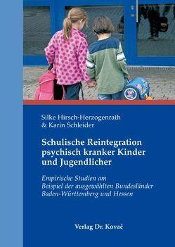 Schulische Reintegration psychisch kranker Kinder und Jugendlicher von Hirsch-Herzogenrath,  Silke, Schleider,  Karin