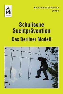 Schulische Suchtprävention. Das Berliner Modell von Brunner,  Ewald Johannes