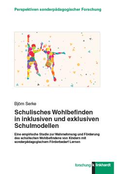 Schulisches Wohlbefinden in inklusiven und exklusiven Schulmodellen von Serke,  Björn