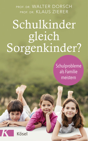 Schulkinder gleich Sorgenkinder? von Dörsch,  Walter, Zierer,  Klaus