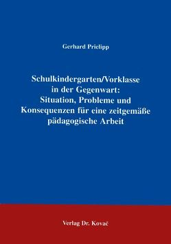 Schulkindergarten /Vorklasse in der Gegenwart: Situation, Probleme und Konsequenzen für eine zeitgemässe pädagogische Arbeit von Prielipp,  Gerhard