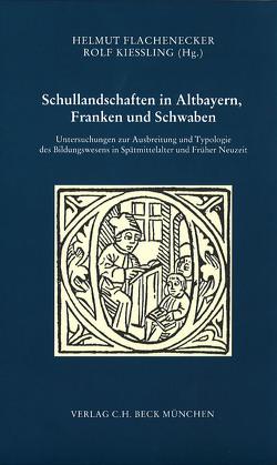 Schullandschaften in Altbayern, Franken und Schwaben von Flachenecker,  Helmut, Kießling,  Rolf