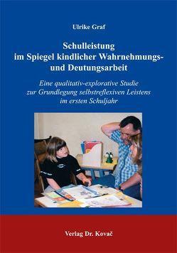Schulleistung im Spiegel kindlicher Wahrnehmungs- und Deutungsarbeit von Graf,  Ulrike