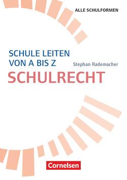 Schulmanagement / Schule leiten von A bis Z – Schulrecht von Rademacher,  Stephan