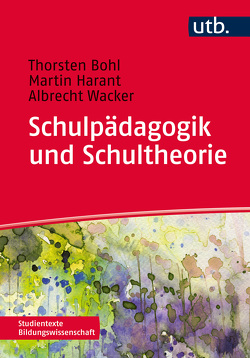 Schulpädagogik und Schultheorie von Bohl,  Thorsten, Harant,  Martin, Wacker,  Albrecht