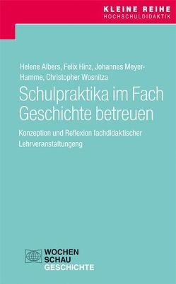 Schulpraktika im Fach Geschichte betreuen von Albers,  Helene, Hinz,  Felix, Meyer-Hamme,  Johannes, Wosnitza,  Christopher