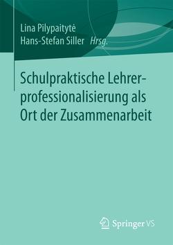 Schulpraktische Lehrerprofessionalisierung als Ort der Zusammenarbeit von Pilypaitytė,  Lina, Siller,  Hans-Stefan