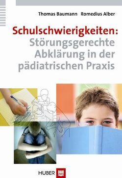 Schulschwierigkeiten: Störungsgerechte Abklärung in der pädiatrischen Praxis von Alber,  Romedius, Baumann,  Thomas
