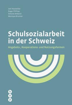 Schulsozialarbeit in der Schweiz (E-Book) von Ambord,  Simone, Brunner,  Monique, Hostettler,  Ueli, Pfiffner,  Roger