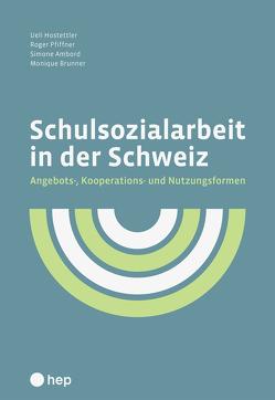 Schulsozialarbeit in der Schweiz von Ambord,  Simone, Brunner,  Monique, Hostettler,  Ueli, Pfiffner,  Roger