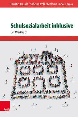 Schulsozialarbeit inklusive von Fabel-Lamla,  Melanie, Haude,  Christin, Volk,  Sabrina