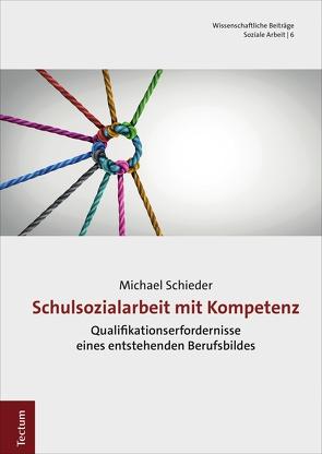 Schulsozialarbeit mit Kompetenz von Schieder,  Michael
