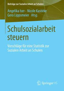 Schulsozialarbeit steuern von Iser,  Angelika, Kastirke,  Nicole, Lipsmeier,  Gero