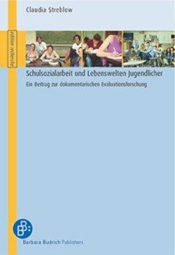 Schulsozialarbeit und Lebenswelten Jugendlicher von Streblow-Poser,  Claudia