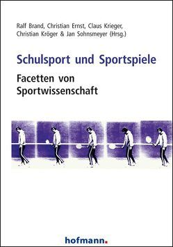 Schulsport und Sportspiele von Brand,  Ralf, Ernst,  Christian, Krieger,  Claus, Kröger,  Christian, Sohnsmeyer,  Jan
