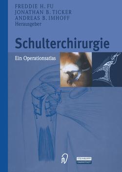Schulterchirurgie von Brosche,  M., Filer,  W.R., Fu,  F.H., Hohmann,  E., Imhoff,  A.B., Ticker,  J.B.