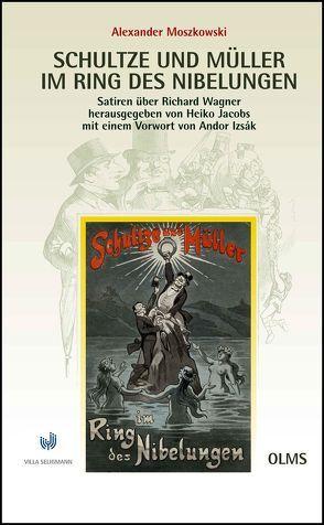 Schultze und Müller im Ring des Nibelungen – Satiren über Richard Wagner 1881/1911 von Izsák,  Andor, Jakobs,  Heiko, Moszkowski,  Alexander