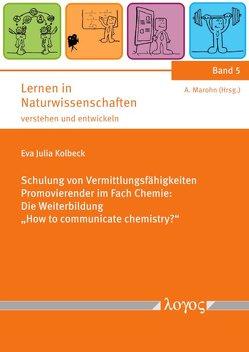 """Schulung von Vermittlungsfähigkeiten Promovierender im Fach Chemie: Die Weiterbildung """"How to communicate chemistry?"""" von Kolbeck,  Eva"""