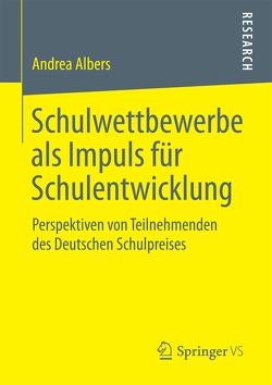 Schulwettbewerbe als Impuls für Schulentwicklung von Albers,  Andrea