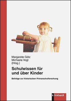 Schulwissen für und über Kinder von Götz,  Margarete, Vogt,  Michaela