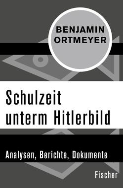 Schulzeit unterm Hitlerbild von Ortmeyer,  Benjamin