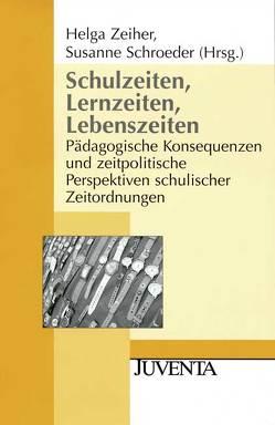 Schulzeiten, Lernzeiten, Lebenszeiten von Schroeder,  Susanne, Zeiher,  Helga