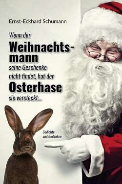 Schumanns lyrisches Füllhorn / Wenn der Weihnachtsmann seine Geschenke nicht findet, hat der Osterhase sie versteckt… von Schumann,  Ernst-Eckhard