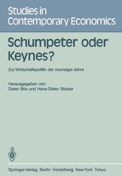 Schumpeter oder Keynes? von Albach,  H., Bös,  D., Krelle,  W., Meissner,  W., Meyer,  J.R., Neumann,  M., Neumark,  F., Seidl,  C., Stolper,  H.-D., Stolper,  W.F., Streissler,  E.