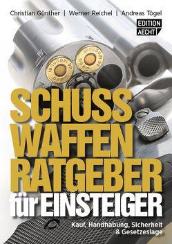 Schusswaffenratgeber für Einsteiger von Günther,  Christian, Reichel,  Werner, Tögel,  Andreas