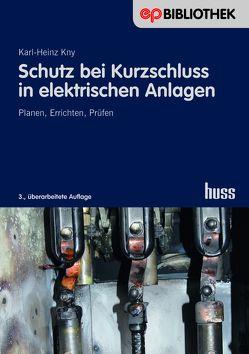 Schutz bei Kurzschluss in elektrischen Anlagen von Kny,  Karl Heinz