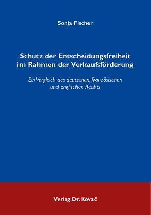 Schutz der Entscheidungsfreiheit im Rahmen der Verkaufsförderung von Fischer,  Sonja