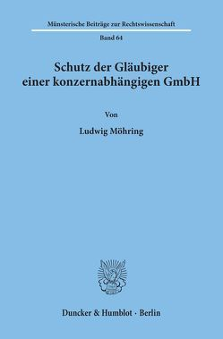 Schutz der Gläubiger einer konzernabhängigen GmbH. von Möhring,  Ludwig