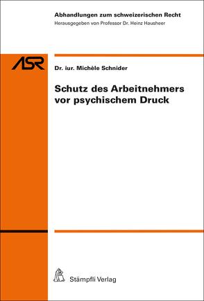 Schutz des Arbeitnehmers vor psychischem Druck von Hausheer,  Heinz, Schnider,  Michèle