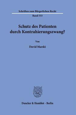 Schutz des Patienten durch Kontrahierungszwang? von Marski,  David