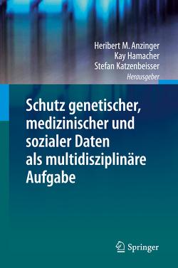 Schutz genetischer, medizinischer und sozialer Daten als multidisziplinäre Aufgabe von Anzinger,  Heribert M., Hamacher,  Kay, Katzenbeisser,  Stefan