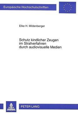 Schutz kindlicher Zeugen im Strafverfahren durch audiovisuelle Medien von Mildenberger,  Elke H.