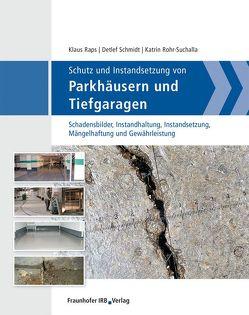 Schutz und Instandsetzung von Parkhäusern und Tiefgaragen. von Raps,  Klaus, Rohr-Suchalla,  Katrin, Schmidt,  Detlef