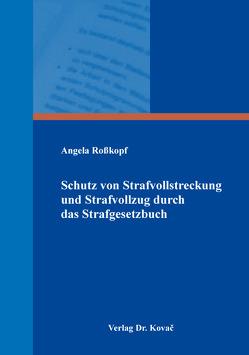 Schutz von Strafvollstreckung und Strafvollzug durch das Strafgesetzbuch von Roßkopf,  Angela