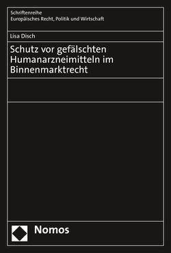 Schutz vor gefälschten Humanarzneimitteln im Binnenmarktrecht von Disch,  Lisa