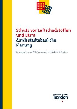 Schutz vor Luftschadstoffen und Lärm durch städtebauliche Planung von Hofmeister,  Andreas, Spannowksy,  Willy