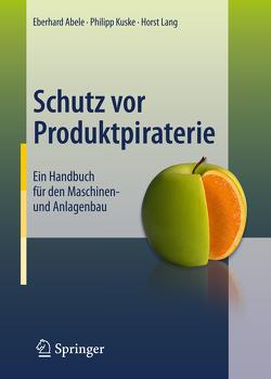 Schutz vor Produktpiraterie von Abele,  Eberhard, Kuske,  Philipp, Lang,  Horst