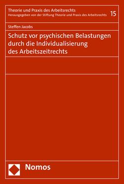 Schutz vor psychischen Belastungen durch die Individualisierung des Arbeitszeitrechts von Jacobs,  Steffen