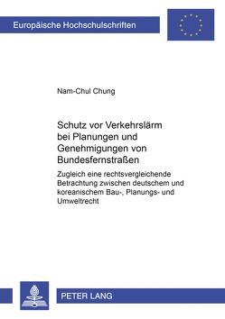 Schutz vor Verkehrslärm bei Planungen und Genehmigungen von Bundesfernstraßen von Chung,  Nam-Chul