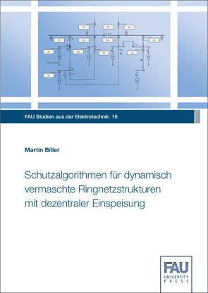 Schutzalgorithmen für dynamisch vermaschte Ringnetzstrukturen mit dezentraler Einspeisung von Biller,  Martin