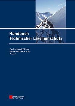 Schutzbauten gegen alpine Naturgefahren / Handbuch Technischer Lawinenschutz von Rudolf-Miklau,  Florian, Sauermoser,  Siegfried