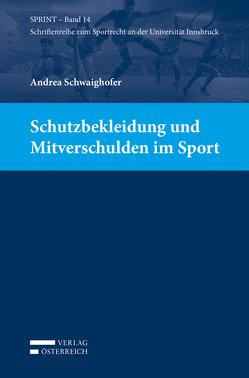 Schutzbekleidung und Mitverschulden im Sport von Schwaighofer,  Andrea