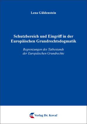 Schutzbereich und Eingriff in der Europäischen Grundrechtsdogmatik von Güldenstein,  Lena