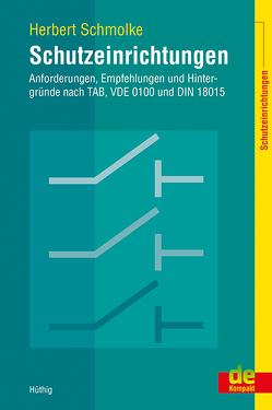 Schutzeinrichtungen – Anforderungen, Empfehlungen und Hintergründe nach TAB, VDE 0100 und DIN 18015 von Schmolke,  Herbert