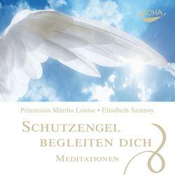 Schutzengel begleiten dich – Meditationen von Louise,  Märtha Prinzessin, Merkatz,  Josefine, Samnøy,  Elisabeth